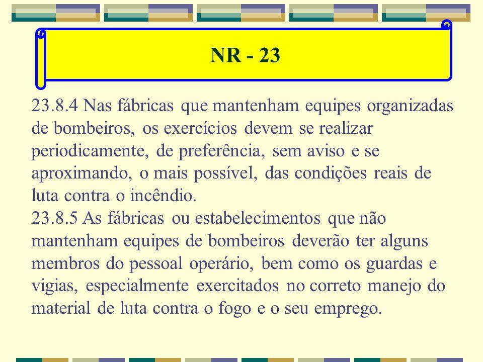 NR - 23 23.8 Exercício de alerta. 23.8.1 Os exercícios de combate ao fogo deverão ser feitos periodicamente, objetivando: a) que o pessoal grave o sig
