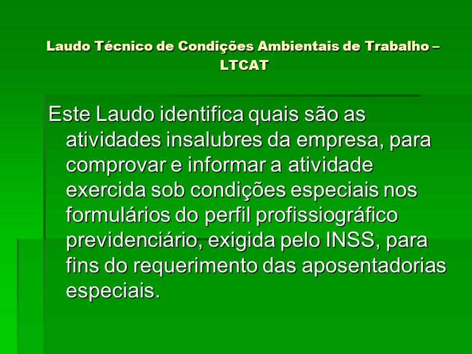 Laudo Técnico de Condições Ambientais de Trabalho – LTCAT Laudo Técnico de Condições Ambientais de Trabalho – LTCAT Este Laudo identifica quais são as