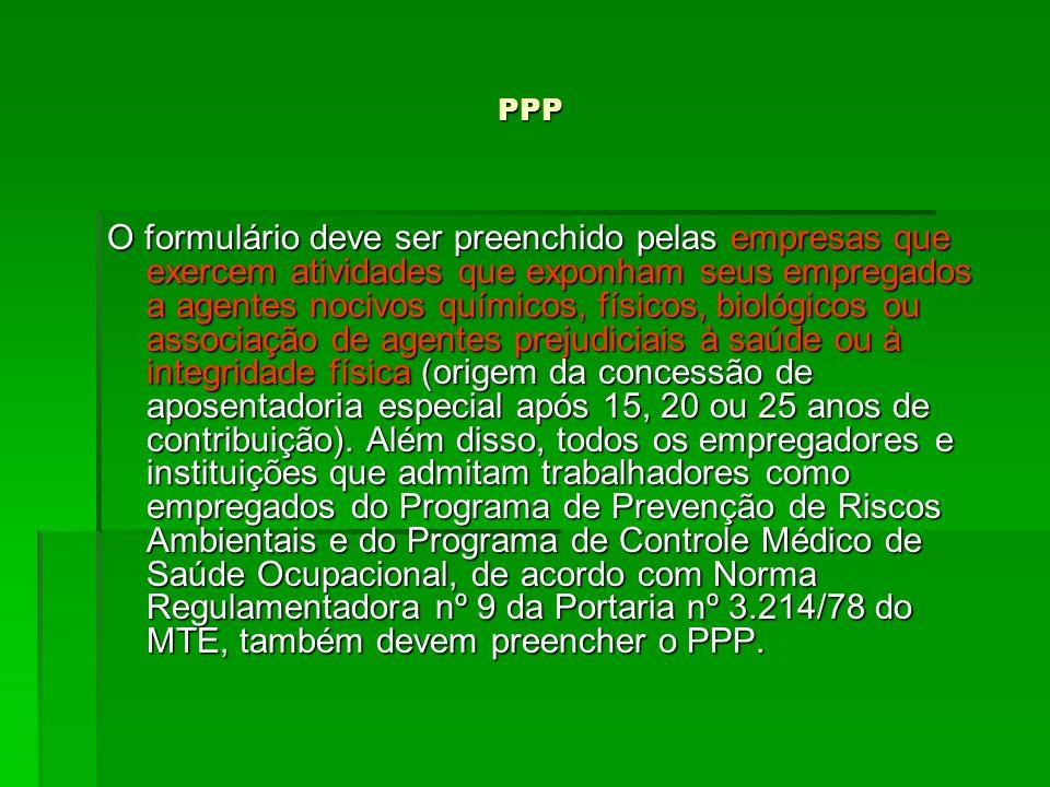 PPP PPP O formulário deve ser preenchido pelas empresas que exercem atividades que exponham seus empregados a agentes nocivos químicos, físicos, bioló