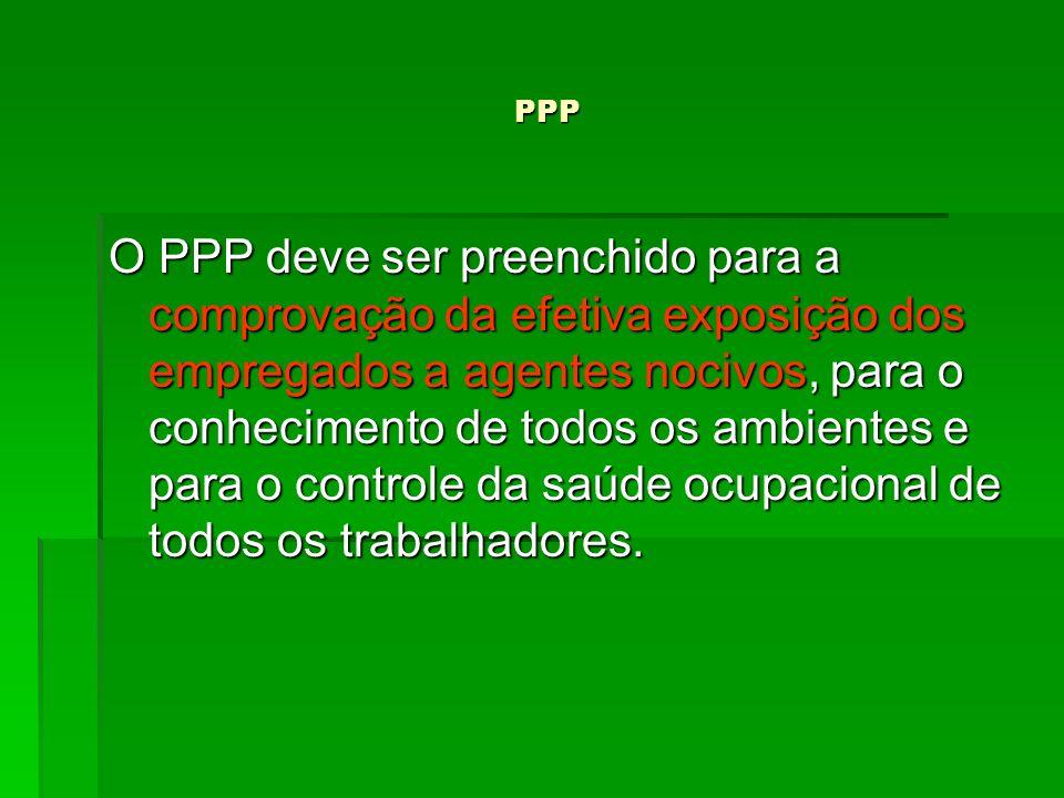 PPP PPP O PPP deve ser preenchido para a comprovação da efetiva exposição dos empregados a agentes nocivos, para o conhecimento de todos os ambientes