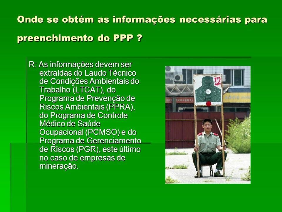 Onde se obtém as informações necessárias para preenchimento do PPP ? R: As informações devem ser extraídas do Laudo Técnico de Condições Ambientais do