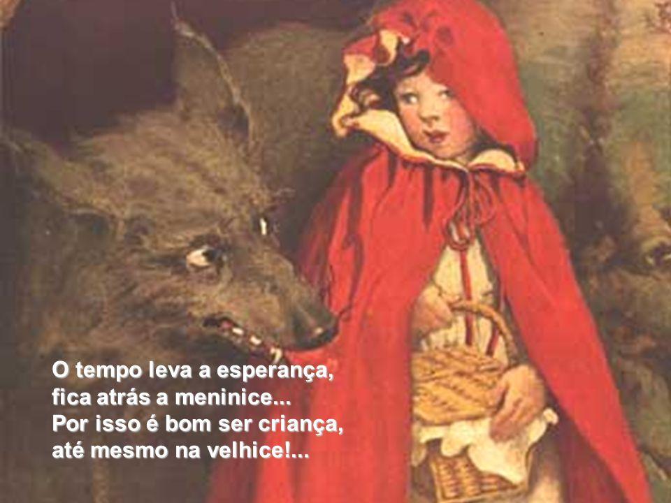 Meninas serão princesas, meninos heróis valentes... Assim vivendo as belezas, de sonhos tão inocentes...