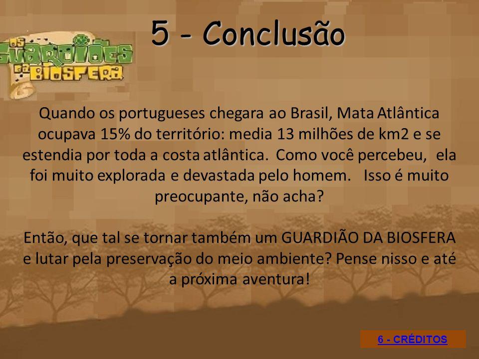 5 - Conclusão Quando os portugueses chegara ao Brasil, Mata Atlântica ocupava 15% do território: media 13 milhões de km2 e se estendia por toda a cost