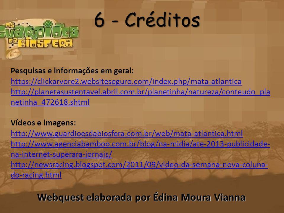 6 - Créditos Pesquisas e informações em geral: https://clickarvore2.websiteseguro.com/index.php/mata-atlantica http://planetasustentavel.abril.com.br/