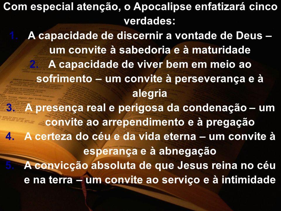 Com especial atenção, o Apocalipse enfatizará cinco verdades: 1.A capacidade de discernir a vontade de Deus – um convite à sabedoria e à maturidade 2.