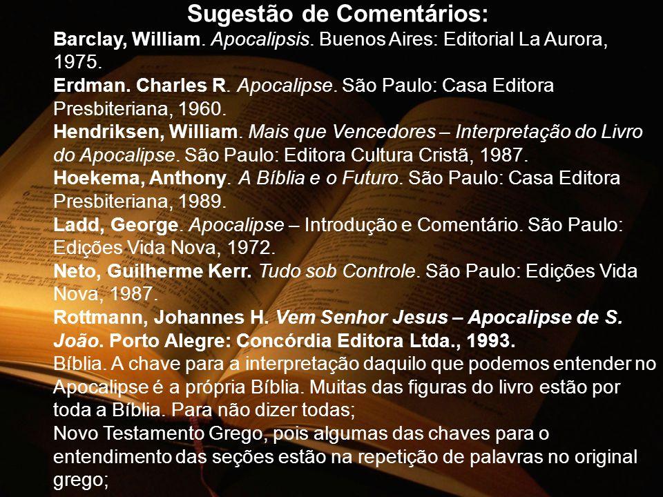 Sugestão de Comentários: Barclay, William. Apocalipsis. Buenos Aires: Editorial La Aurora, 1975. Erdman. Charles R. Apocalipse. São Paulo: Casa Editor