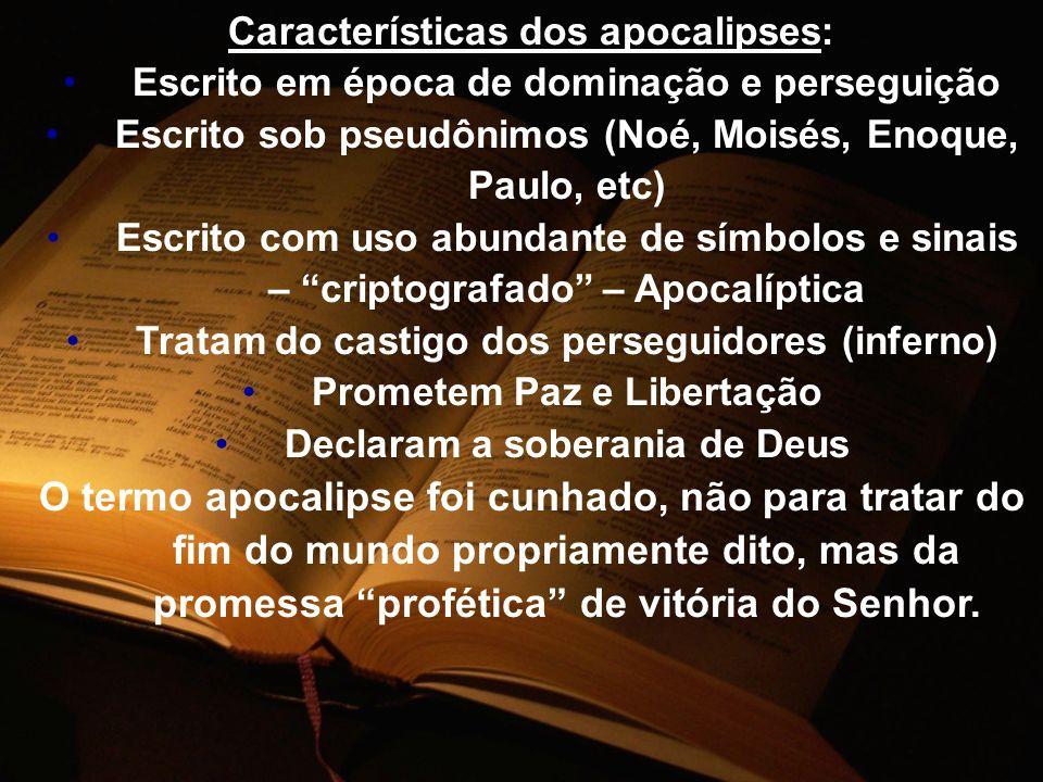 Características dos apocalipses: Escrito em época de dominação e perseguição Escrito sob pseudônimos (Noé, Moisés, Enoque, Paulo, etc) Escrito com uso