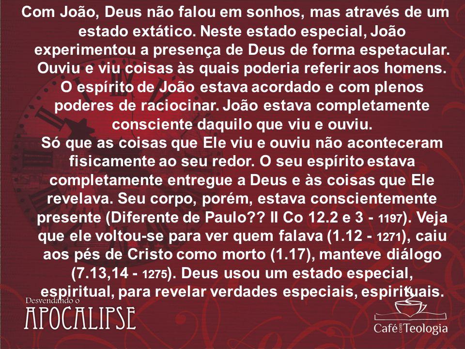 Com João, Deus não falou em sonhos, mas através de um estado extático. Neste estado especial, João experimentou a presença de Deus de forma espetacula