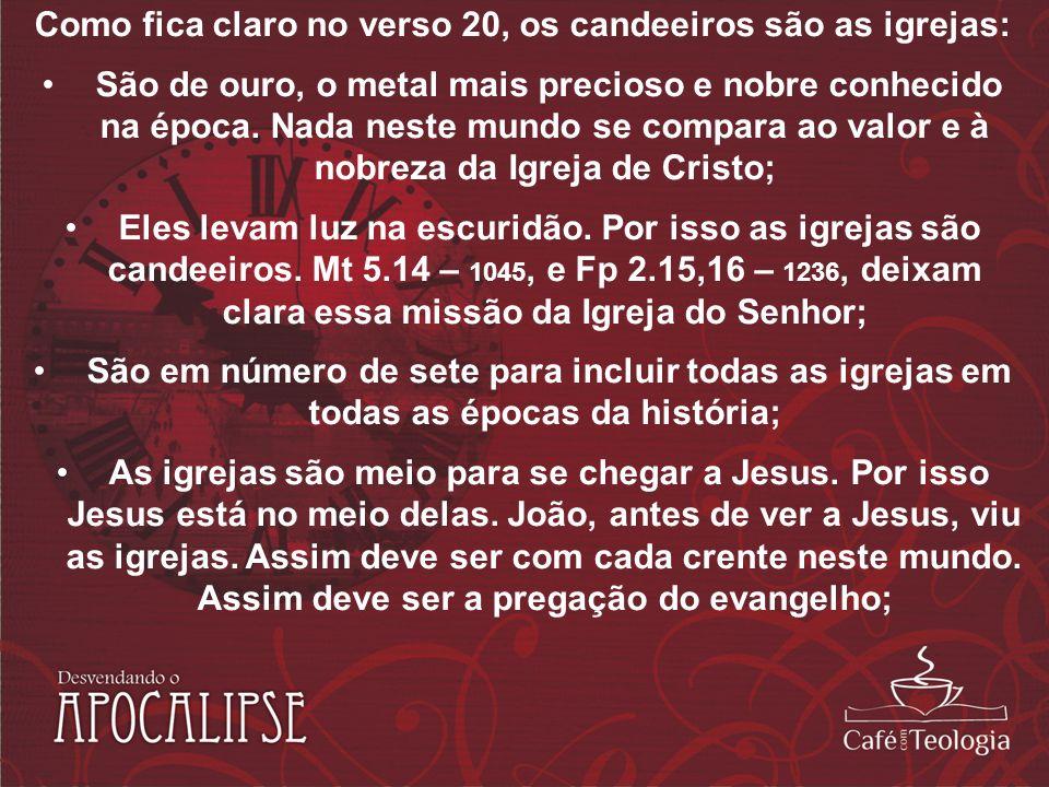 Como fica claro no verso 20, os candeeiros são as igrejas: São de ouro, o metal mais precioso e nobre conhecido na época. Nada neste mundo se compara