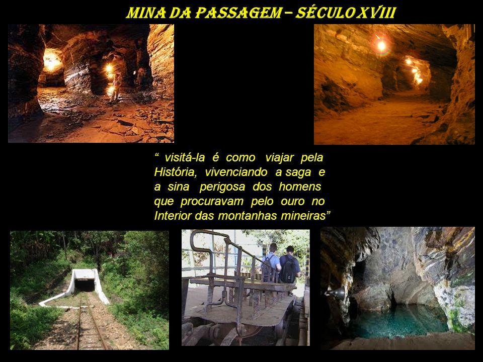 Mina da passagem – século XVIII visitá-la é como viajar pela História, vivenciando a saga e a sina perigosa dos homens que procuravam pelo ouro no Interior das montanhas mineiras