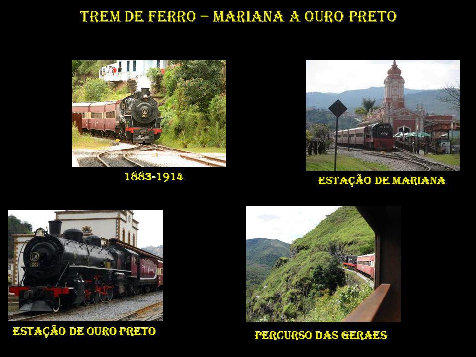 Trem de Ferro – Mariana a Ouro Preto 1883-1914 Estação de Mariana Estação de Ouro Preto Percurso das geraes