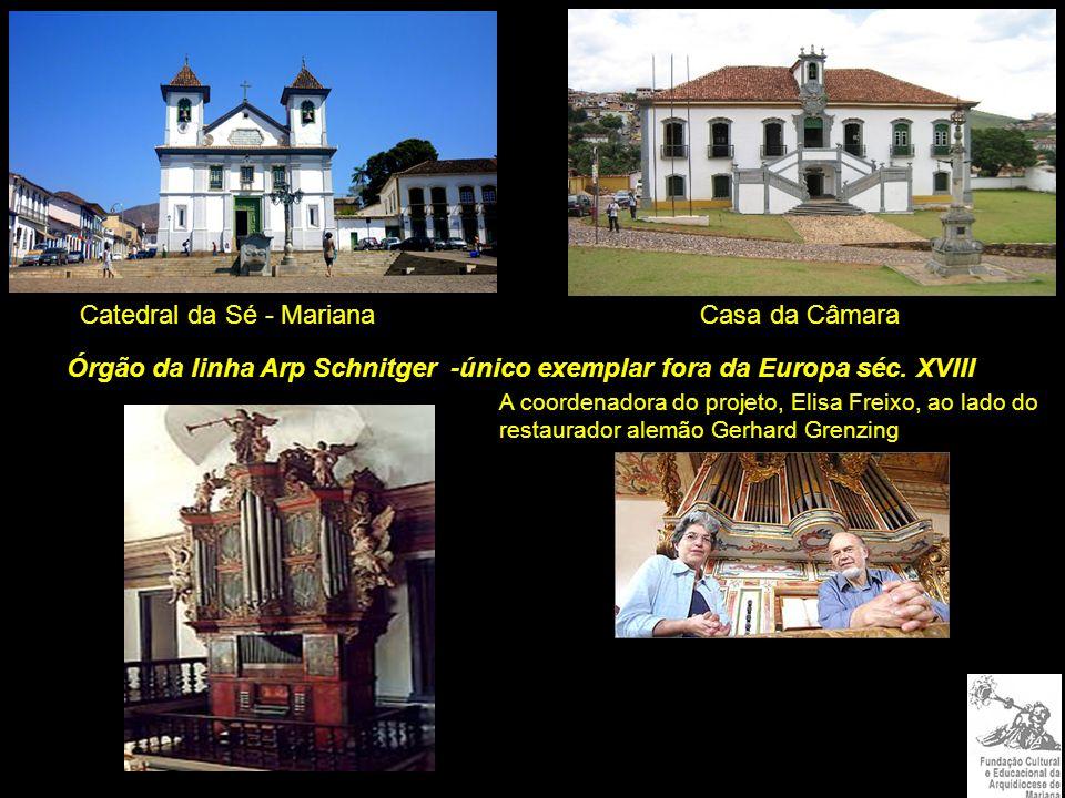 Casa da CâmaraCatedral da Sé - Mariana Órgão da linha Arp Schnitger -único exemplar fora da Europa séc.