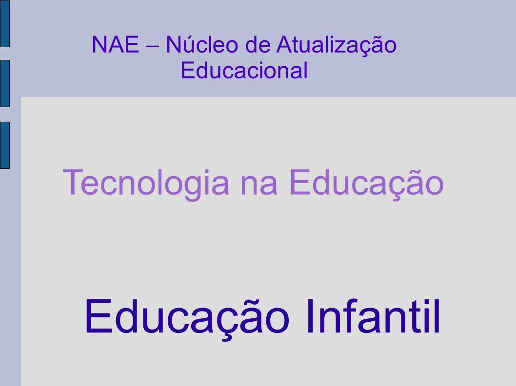 NAE – Núcleo de Atualização Educacional Tecnologia na Educação Educação Infantil