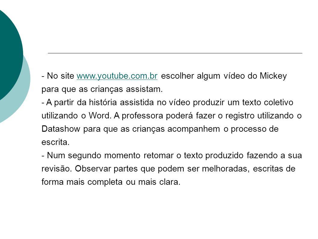 - No site www.youtube.com.br escolher algum vídeo do Mickey para que as crianças assistam.www.youtube.com.br - A partir da história assistida no vídeo