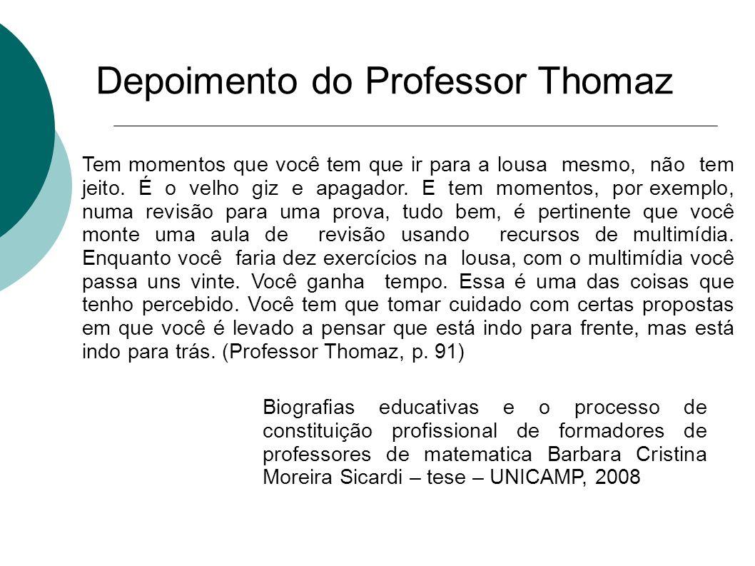 Depoimento do Professor Thomaz Tem momentos que você tem que ir para a lousa mesmo, não tem jeito. É o velho giz e apagador. E tem momentos, por exemp