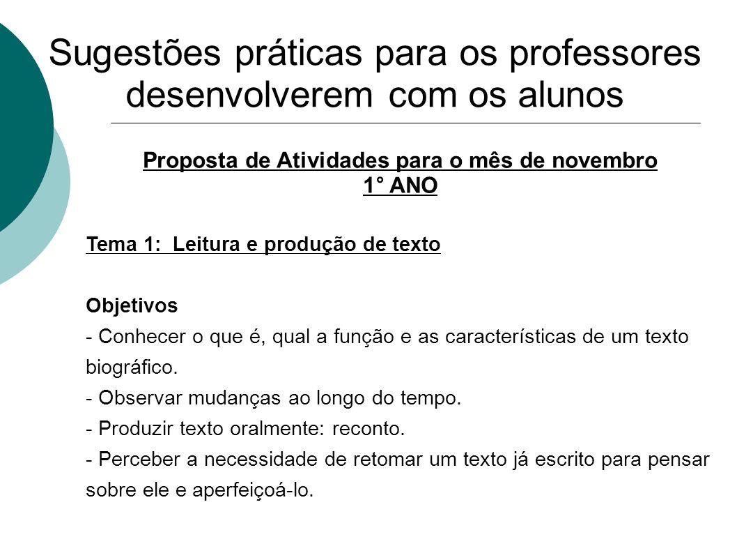 Sugestões práticas para os professores desenvolverem com os alunos Proposta de Atividades para o mês de novembro 1° ANO Tema 1: Leitura e produção de