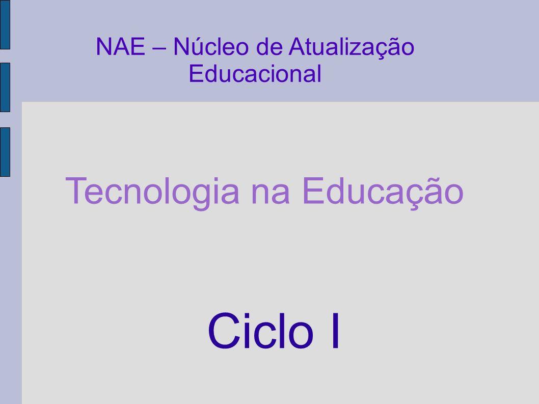 NAE – Núcleo de Atualização Educacional Tecnologia na Educação Ciclo I