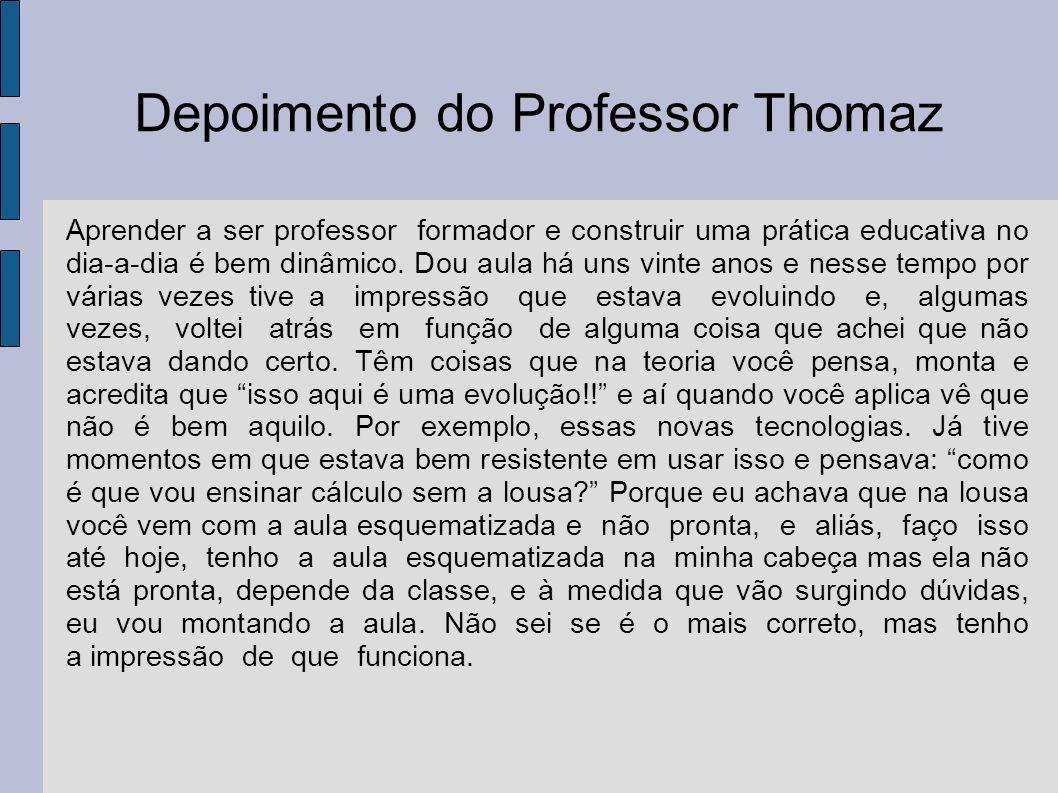 Depoimento do Professor Thomaz E teve momentos em que falei...