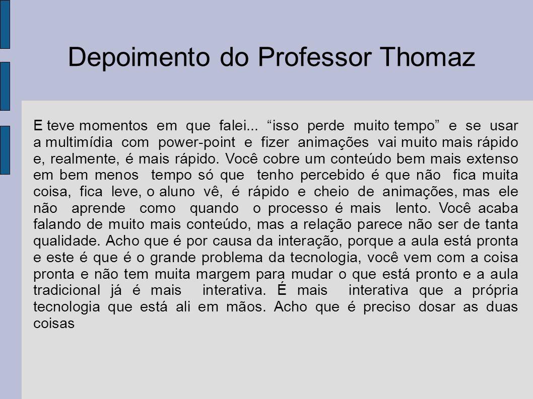 Depoimento do Professor Thomaz E teve momentos em que falei... isso perde muito tempo e se usar a multimídia com power-point e fizer animações vai mui