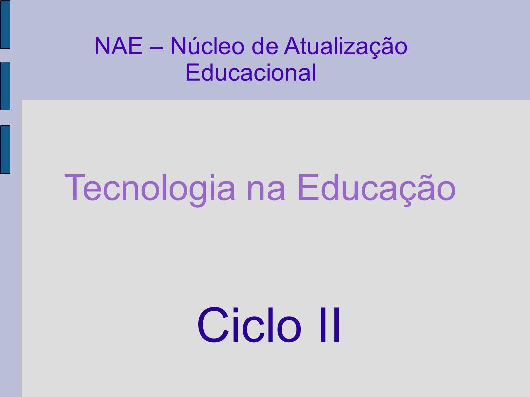 NAE – Núcleo de Atualização Educacional Tecnologia na Educação Ciclo II