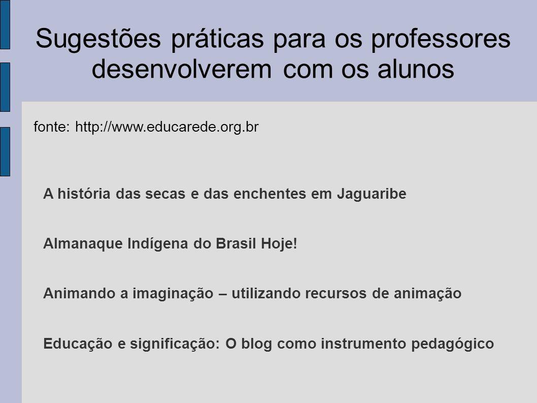 Sugestões práticas para os professores desenvolverem com os alunos fonte: http://www.educarede.org.br A história das secas e das enchentes em Jaguarib