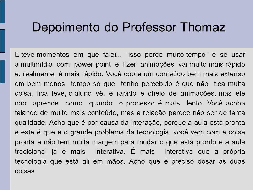 Depoimento do Professor Thomaz Tem momentos que você tem que ir para a lousa mesmo, não tem jeito.
