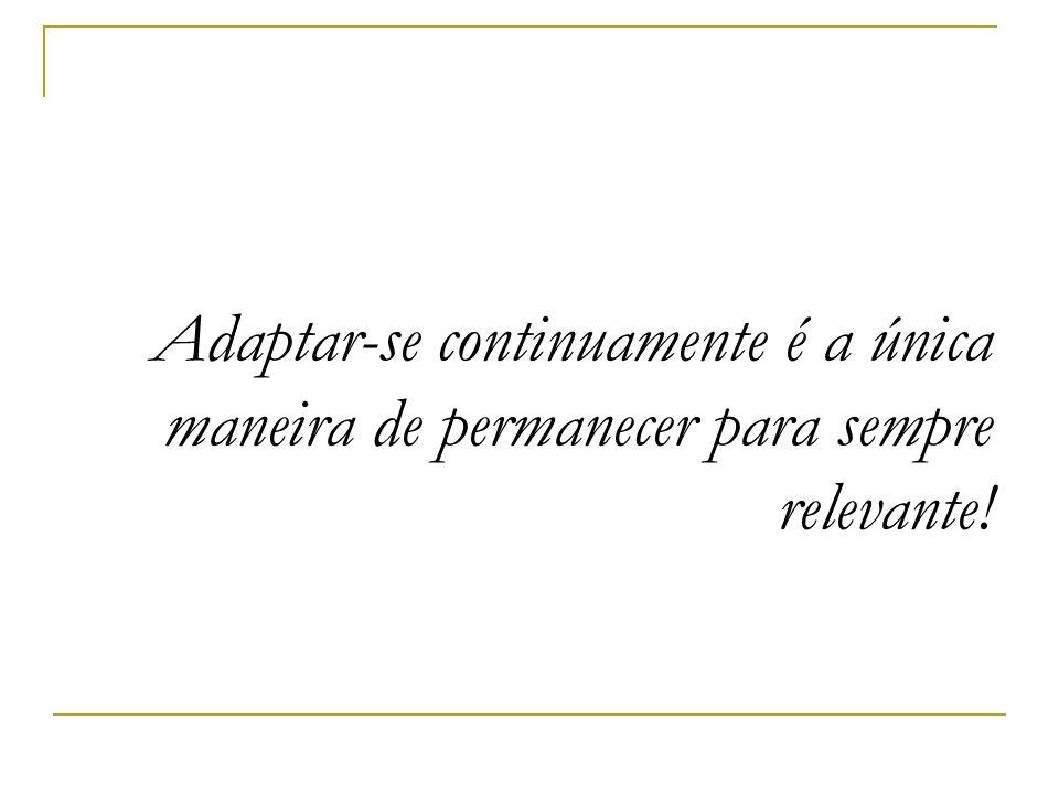 Adaptar-se continuamente é a única maneira de permanecer para sempre relevante!