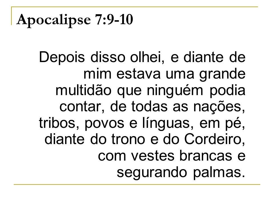 Apocalipse 7:9-10 Depois disso olhei, e diante de mim estava uma grande multidão que ninguém podia contar, de todas as nações, tribos, povos e línguas