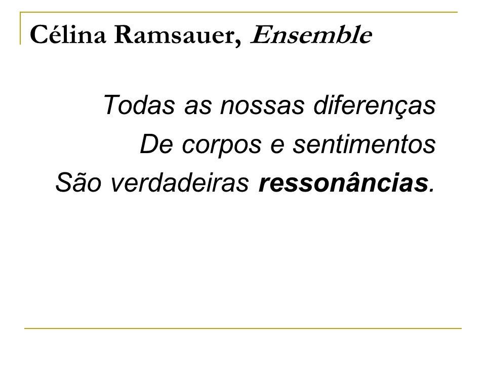 Célina Ramsauer, Ensemble Todas as nossas diferenças De corpos e sentimentos São verdadeiras ressonâncias.