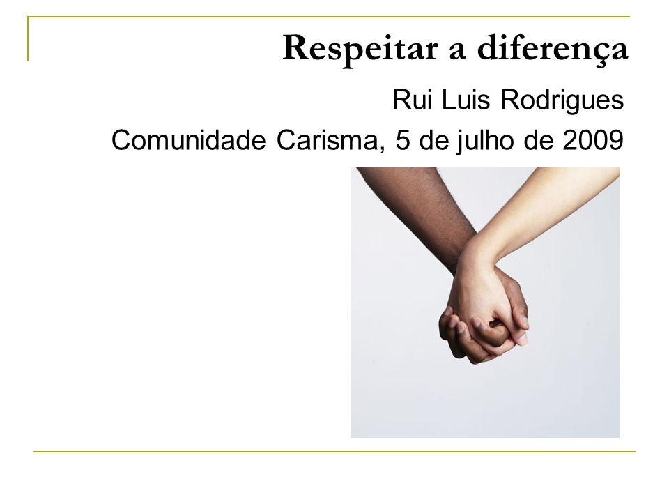 Respeitar a diferença Rui Luis Rodrigues Comunidade Carisma, 5 de julho de 2009