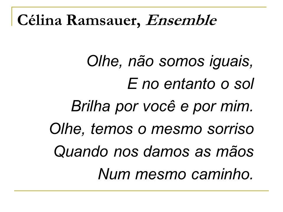 Célina Ramsauer, Ensemble Olhe, não somos iguais, E no entanto o sol Brilha por você e por mim. Olhe, temos o mesmo sorriso Quando nos damos as mãos N