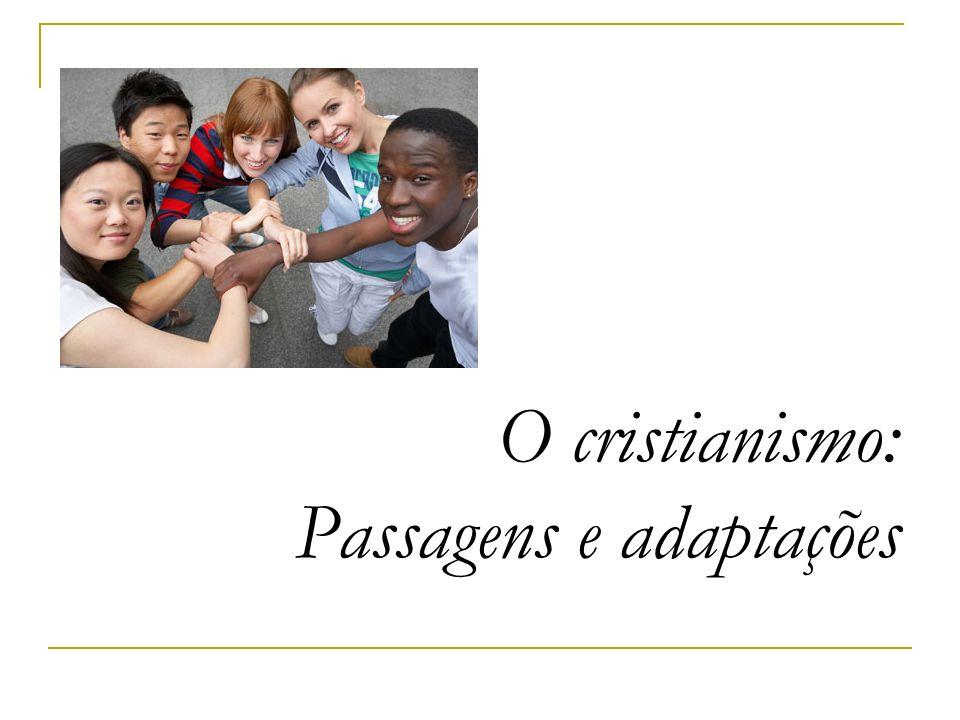 O cristianismo: Passagens e adaptações