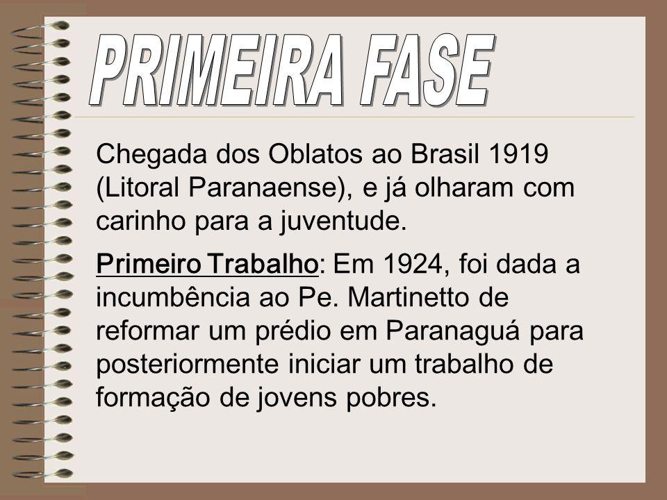 Chegada dos Oblatos ao Brasil 1919 (Litoral Paranaense), e já olharam com carinho para a juventude. Primeiro Trabalho: Em 1924, foi dada a incumbência