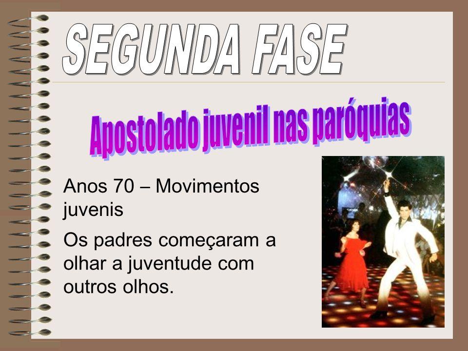 Anos 70 – Movimentos juvenis Os padres começaram a olhar a juventude com outros olhos.