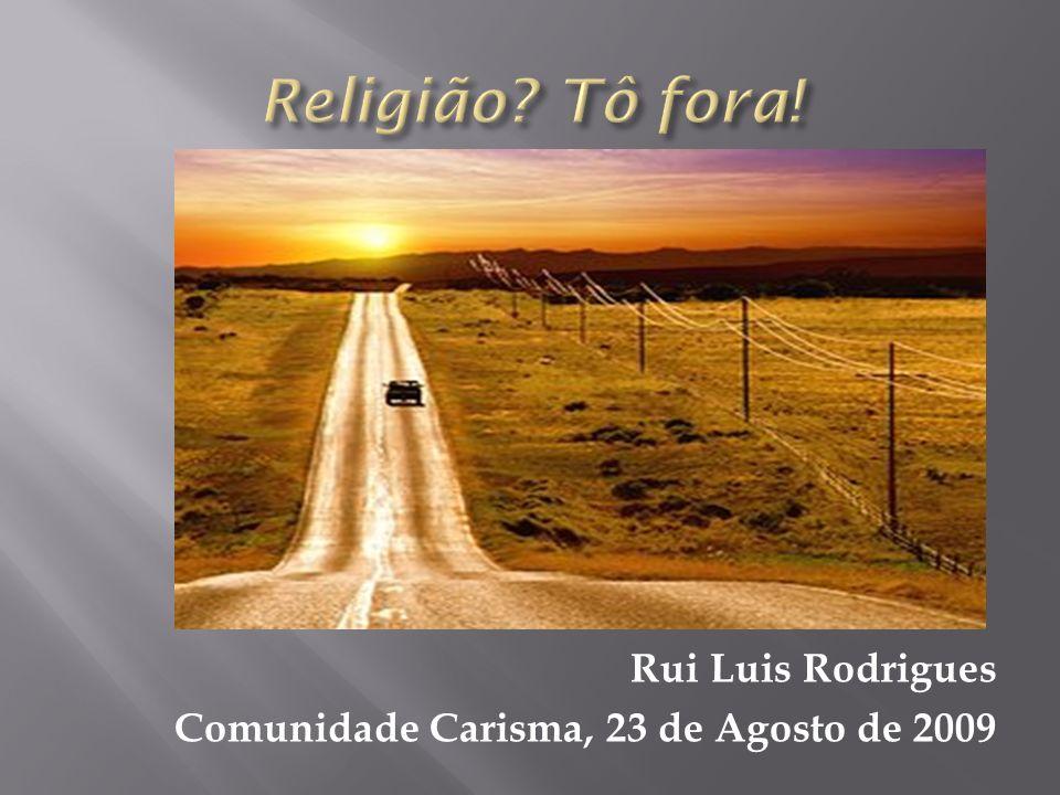 A religião nos aliena porque passa para Deus o que é nosso papel e passa para nós o que é papel de Deus.