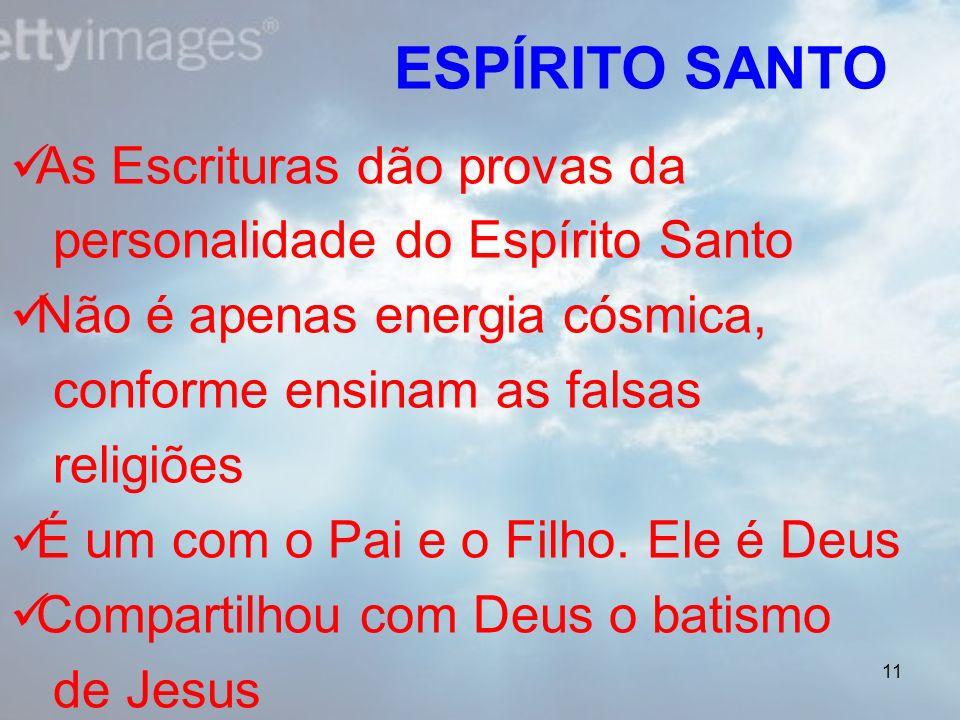 11 As Escrituras dão provas da personalidade do Espírito Santo Não é apenas energia cósmica, conforme ensinam as falsas religiões É um com o Pai e o F