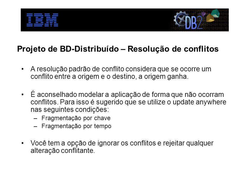 Projeto de BD-Distribuído – Resolução de conflitos A resolução padrão de conflito considera que se ocorre um conflito entre a origem e o destino, a origem ganha.