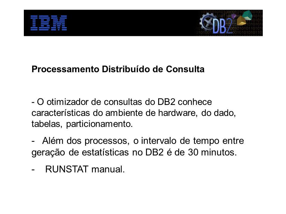 Processamento Distribuído de Consulta - O otimizador de consultas do DB2 conhece características do ambiente de hardware, do dado, tabelas, particiona