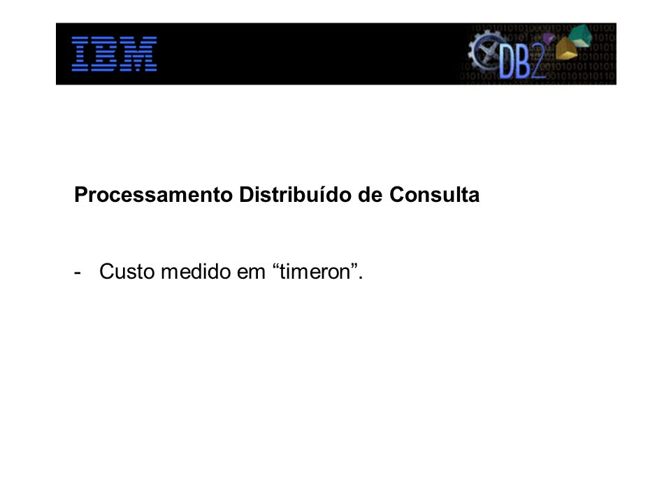 Processamento Distribuído de Consulta - Custo medido em timeron.