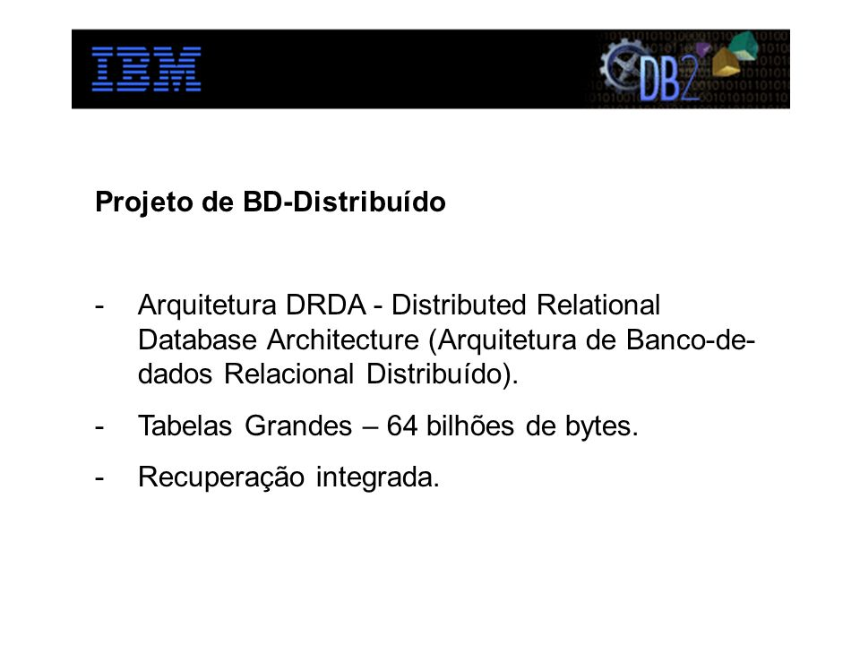 Projeto de BD-Distribuído -Arquitetura DRDA - Distributed Relational Database Architecture (Arquitetura de Banco-de- dados Relacional Distribuído). -T