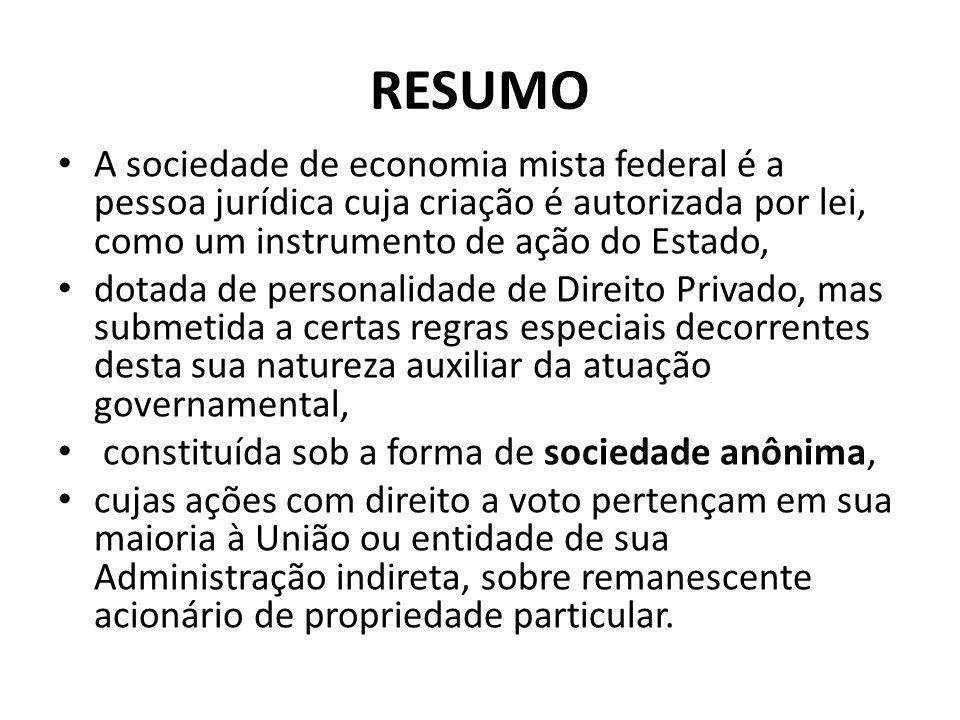 RESUMO A sociedade de economia mista federal é a pessoa jurídica cuja criação é autorizada por lei, como um instrumento de ação do Estado, dotada de p
