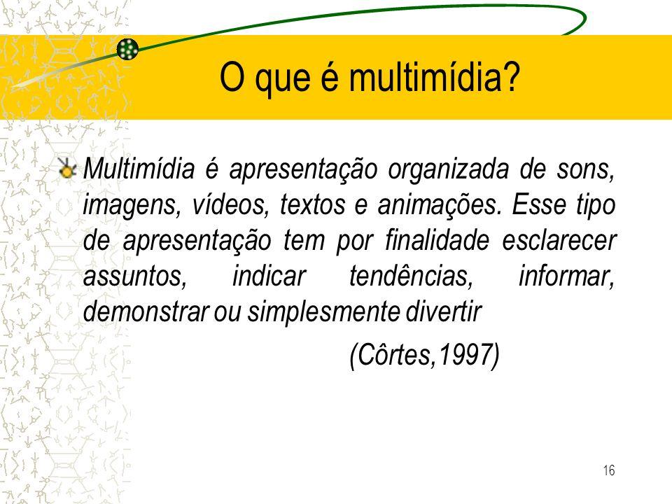 O que é multimídia? Multimídia é apresentação organizada de sons, imagens, vídeos, textos e animações. Esse tipo de apresentação tem por finalidade es
