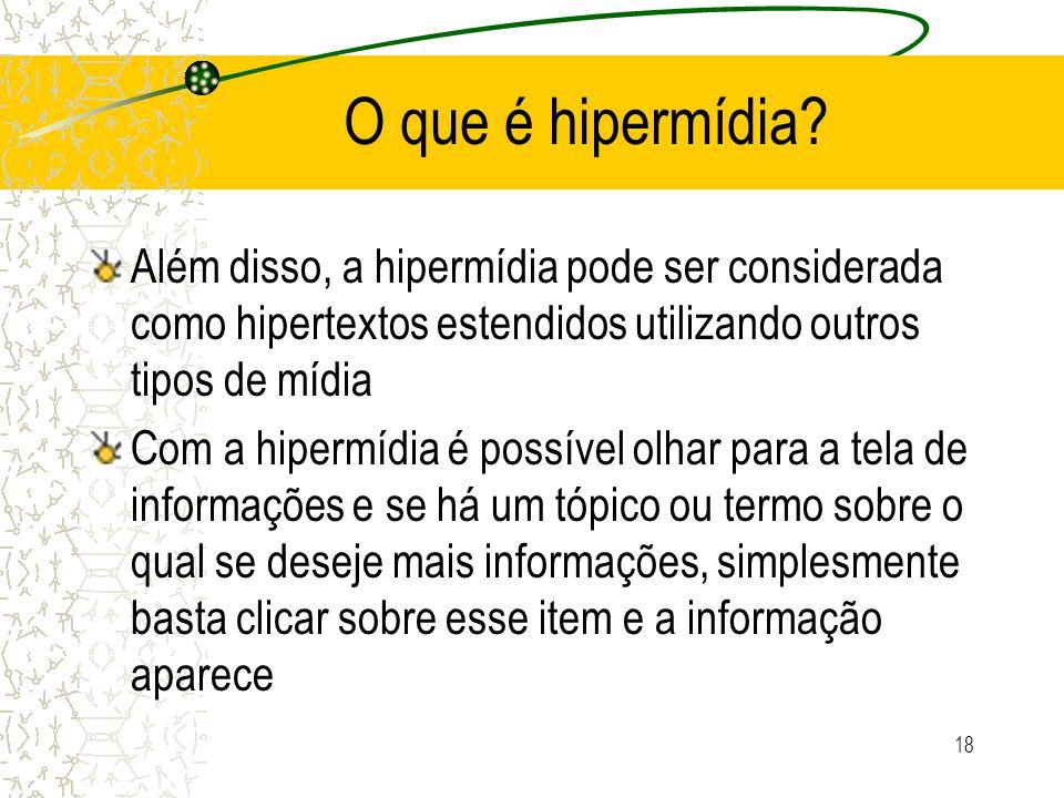 O que é hipermídia? Além disso, a hipermídia pode ser considerada como hipertextos estendidos utilizando outros tipos de mídia Com a hipermídia é poss