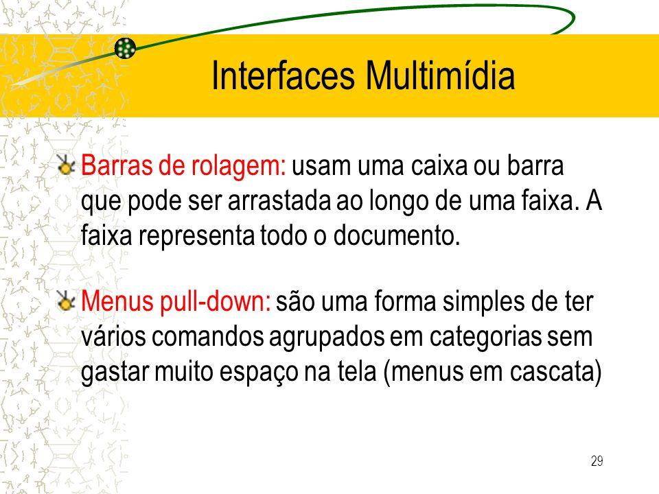 Interfaces Multimídia Barras de rolagem: usam uma caixa ou barra que pode ser arrastada ao longo de uma faixa. A faixa representa todo o documento. Me
