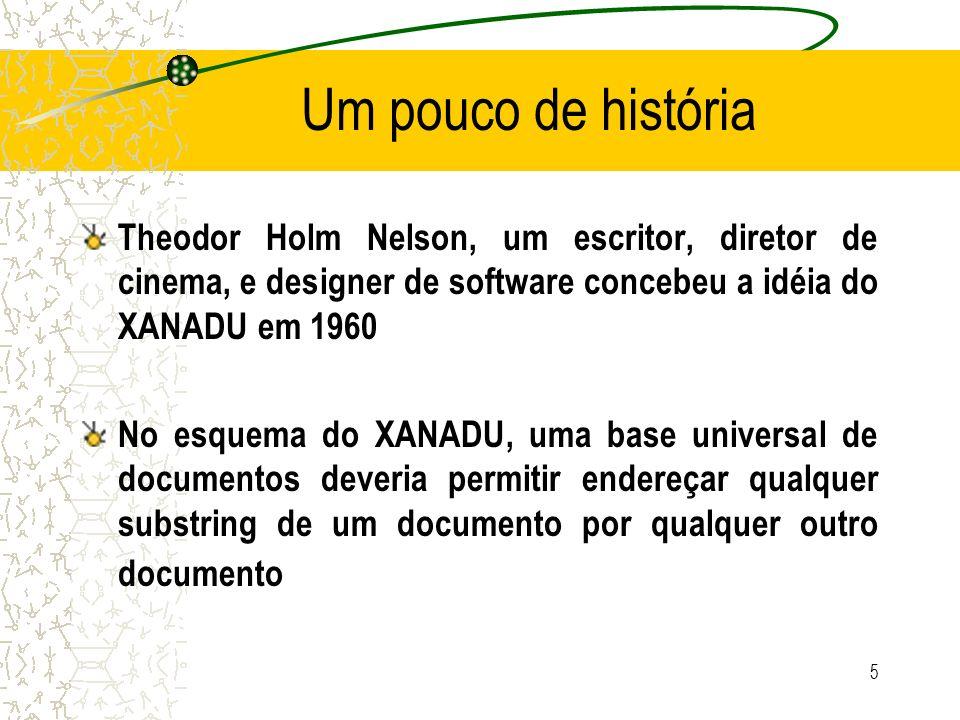 Theodor Holm Nelson, um escritor, diretor de cinema, e designer de software concebeu a idéia do XANADU em 1960 No esquema do XANADU, uma base universa