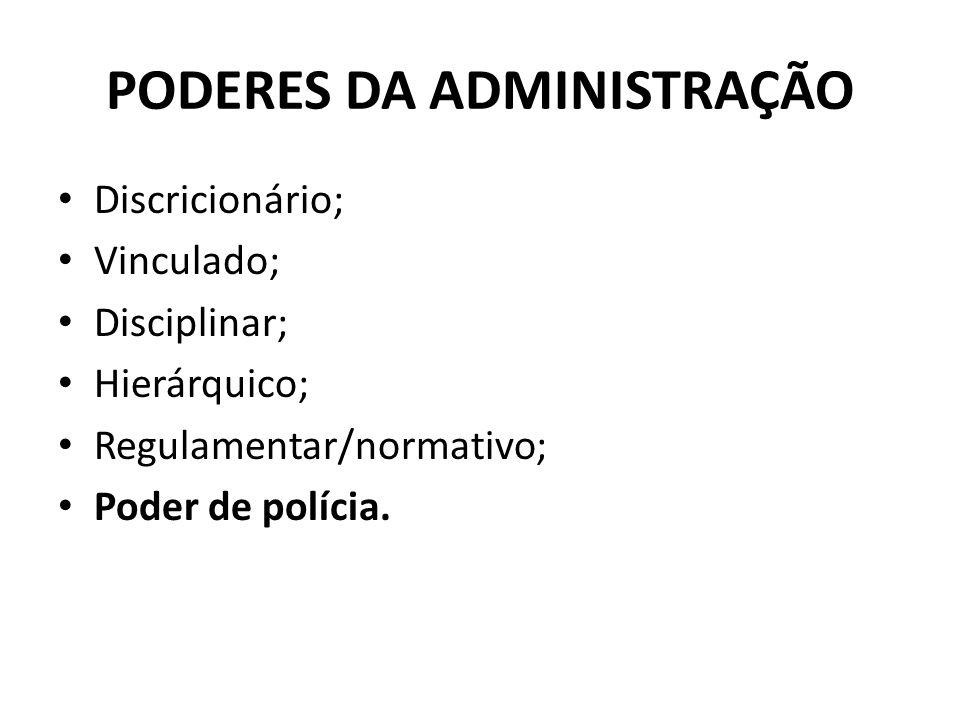 PODERES DA ADMINISTRAÇÃO Discricionário; Vinculado; Disciplinar; Hierárquico; Regulamentar/normativo; Poder de polícia.
