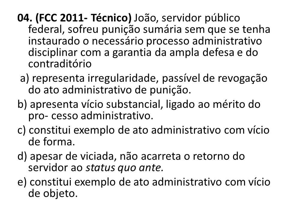04. (FCC 2011- Técnico) João, servidor público federal, sofreu punição sumária sem que se tenha instaurado o necessário processo administrativo discip