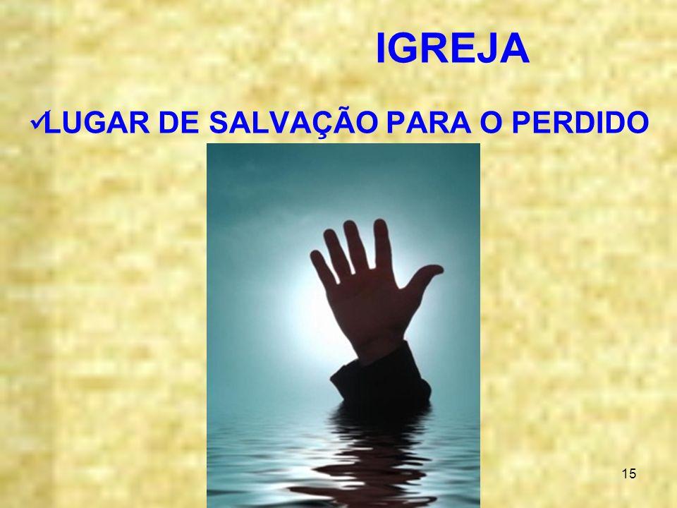 15 IGREJA LUGAR DE SALVAÇÃO PARA O PERDIDO