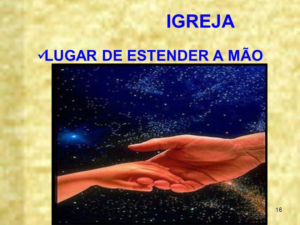 16 IGREJA LUGAR DE ESTENDER A MÃO