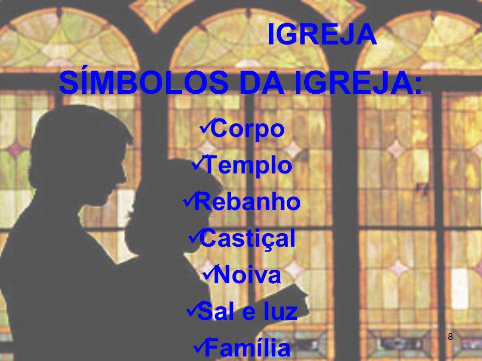 8 IGREJA SÍMBOLOS DA IGREJA: Corpo Templo Rebanho Castiçal Noiva Sal e luz Família